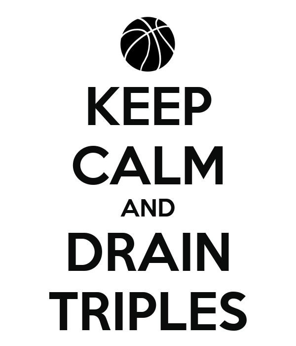 KEEP CALM AND DRAIN TRIPLES