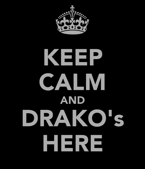 KEEP CALM AND DRAKO's HERE