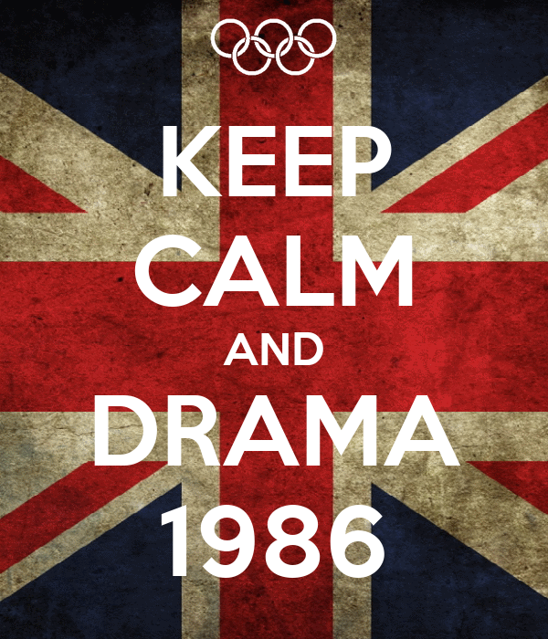 KEEP CALM AND DRAMA 1986