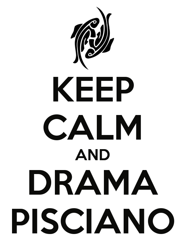 KEEP CALM AND DRAMA PISCIANO