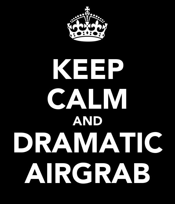 KEEP CALM AND DRAMATIC AIRGRAB