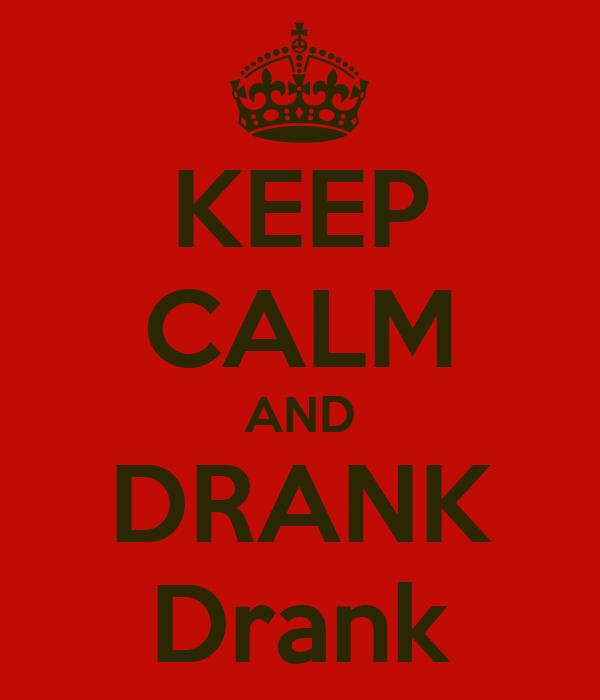 KEEP CALM AND DRANK Drank