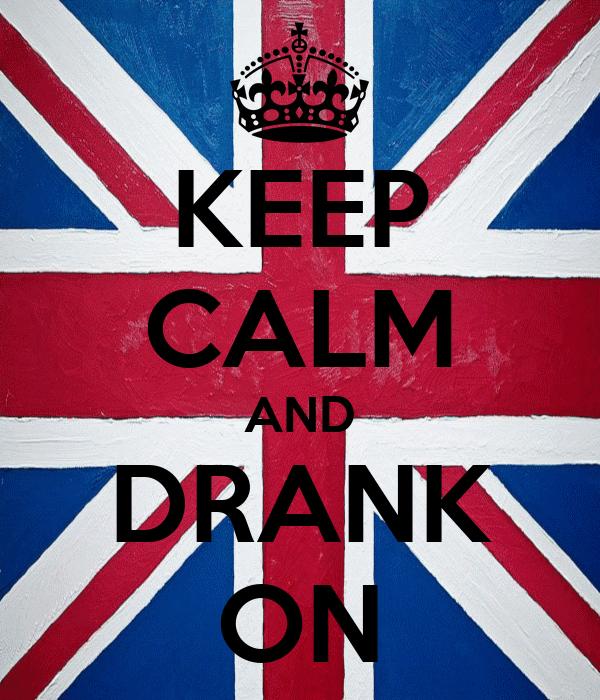 KEEP CALM AND DRANK ON