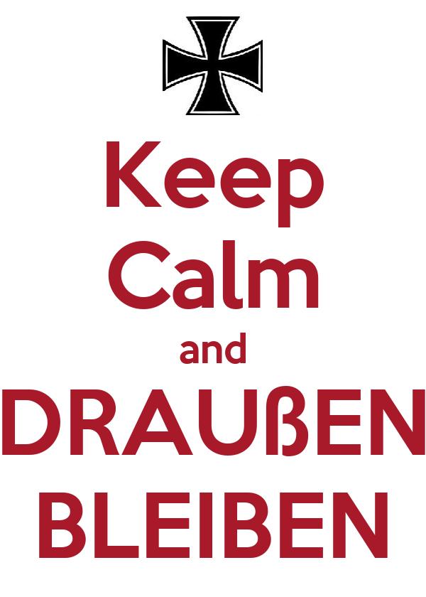 Keep Calm and DRAUßEN BLEIBEN