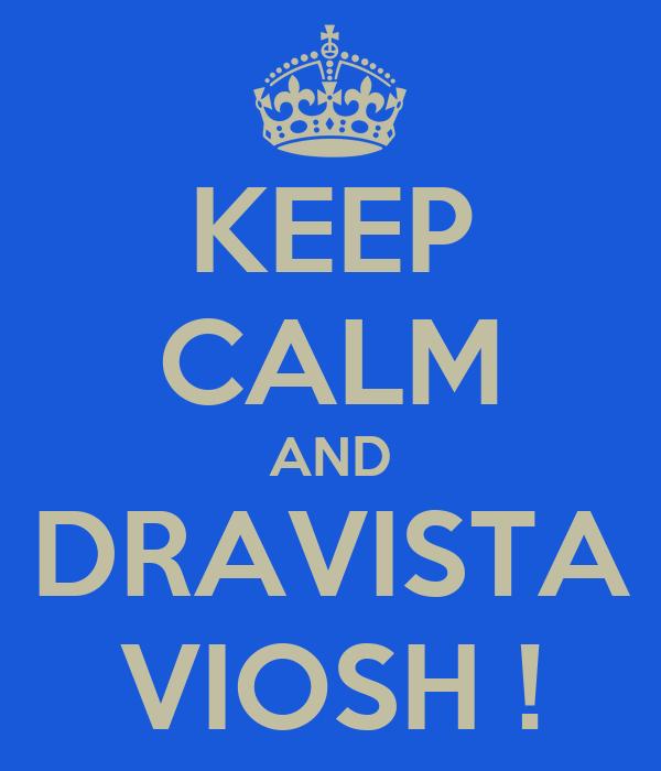 KEEP CALM AND DRAVISTA VIOSH !