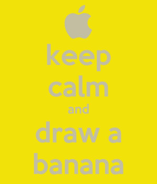 keep calm and draw a banana