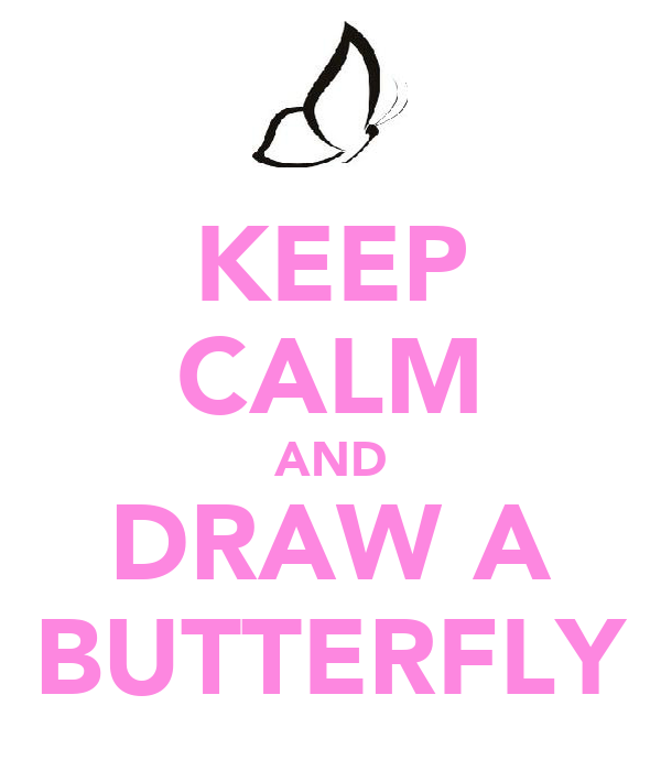 KEEP CALM AND DRAW A BUTTERFLY