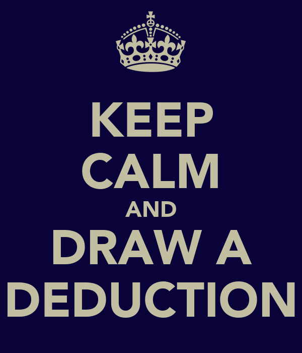 KEEP CALM AND DRAW A DEDUCTION