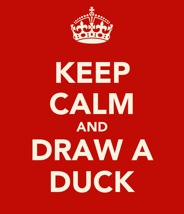 KEEP CALM AND DRAW A DUCK