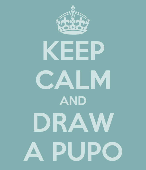 KEEP CALM AND DRAW A PUPO