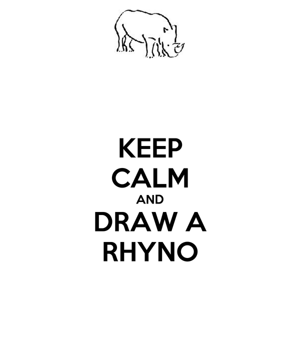 KEEP CALM AND DRAW A RHYNO