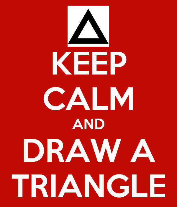 KEEP CALM AND DRAW A TRIANGLE