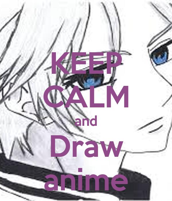 KEEP CALM and Draw anime