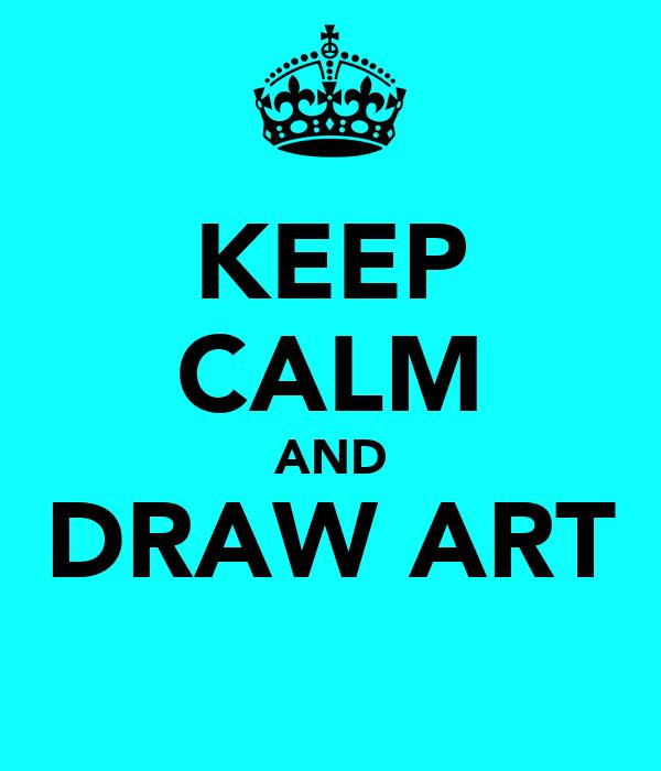 KEEP CALM AND DRAW ART