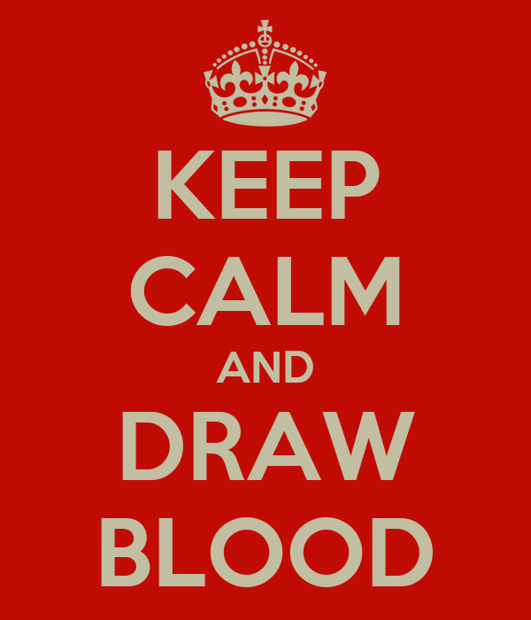 KEEP CALM AND DRAW BLOOD