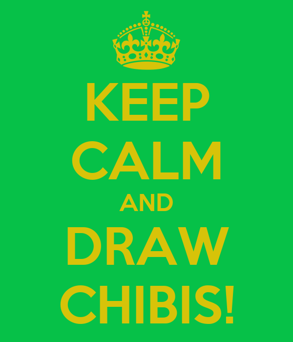 KEEP CALM AND DRAW CHIBIS!