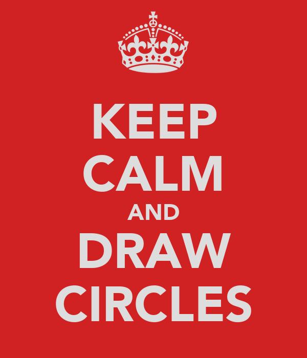 KEEP CALM AND DRAW CIRCLES