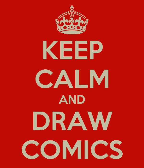KEEP CALM AND DRAW COMICS