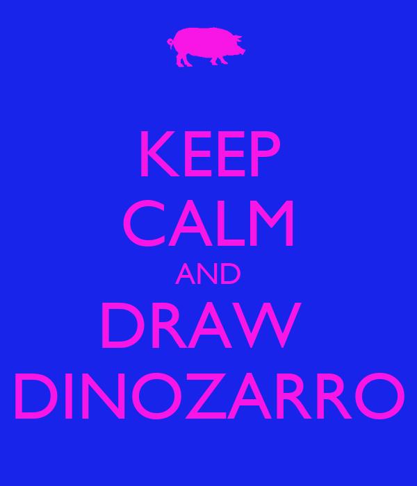 KEEP CALM AND DRAW  DINOZARRO