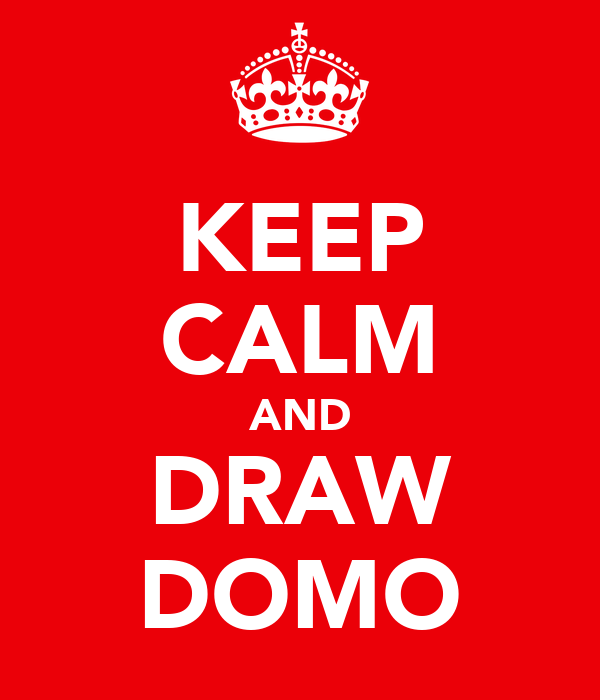 KEEP CALM AND DRAW DOMO