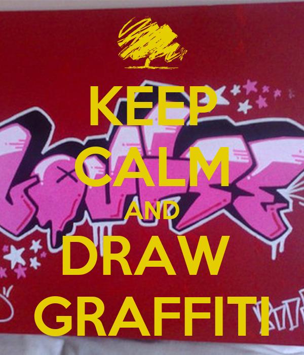 KEEP CALM AND DRAW  GRAFFITI