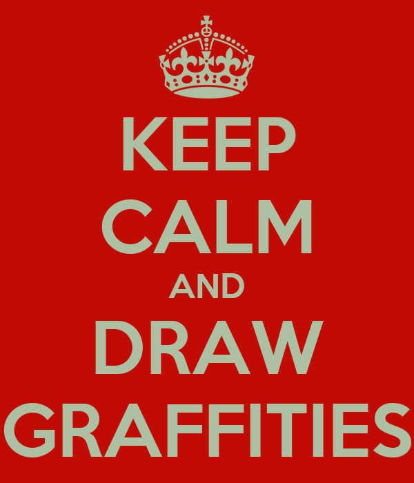 KEEP CALM AND DRAW GRAFFITIES