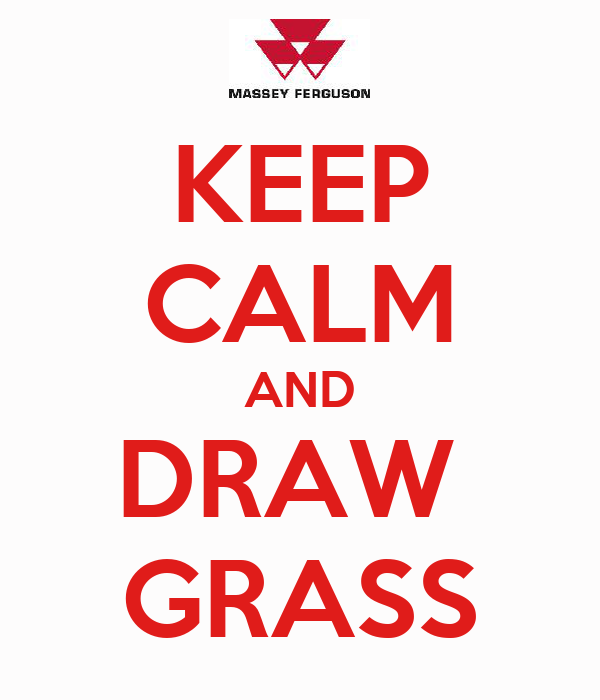 KEEP CALM AND DRAW  GRASS