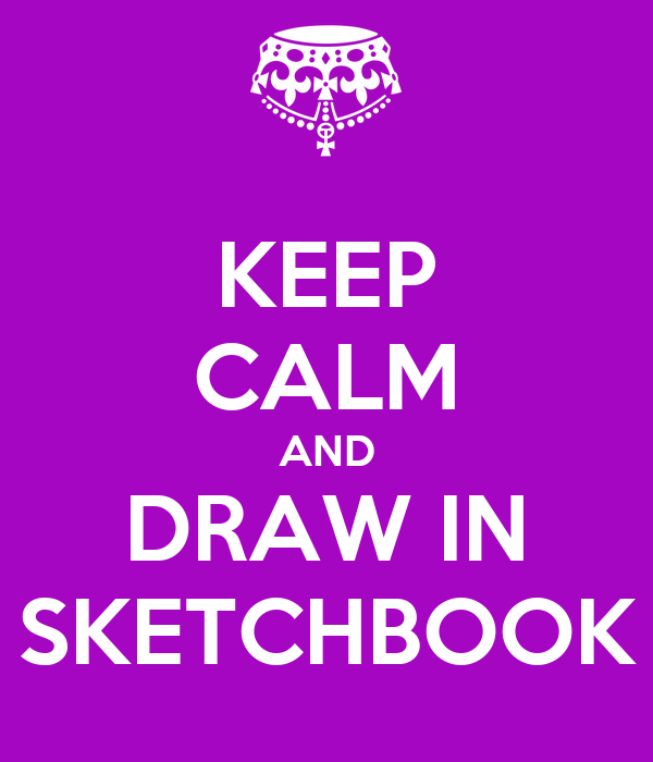 KEEP CALM AND DRAW IN SKETCHBOOK