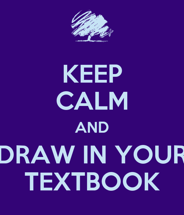 KEEP CALM AND DRAW IN YOUR TEXTBOOK