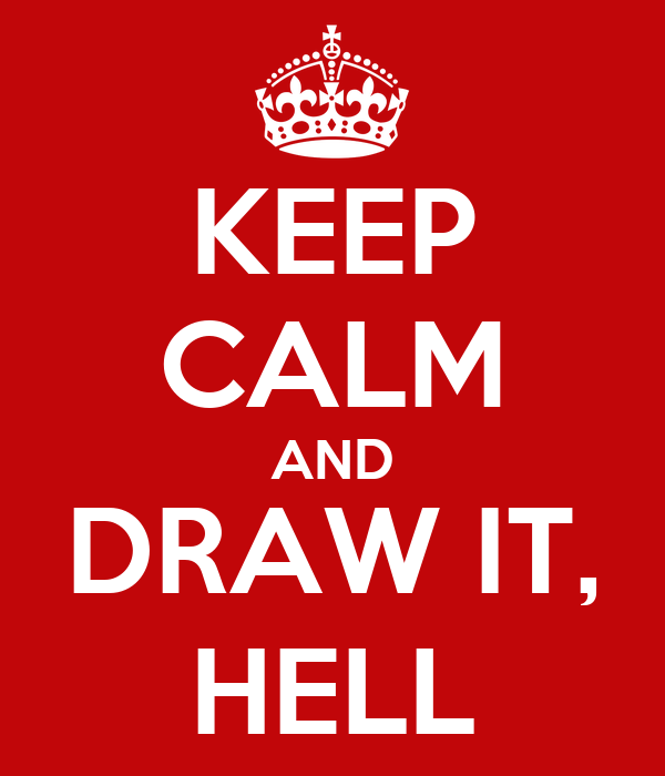KEEP CALM AND DRAW IT, HELL