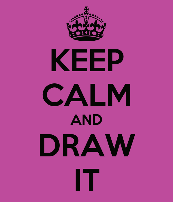 KEEP CALM AND DRAW IT