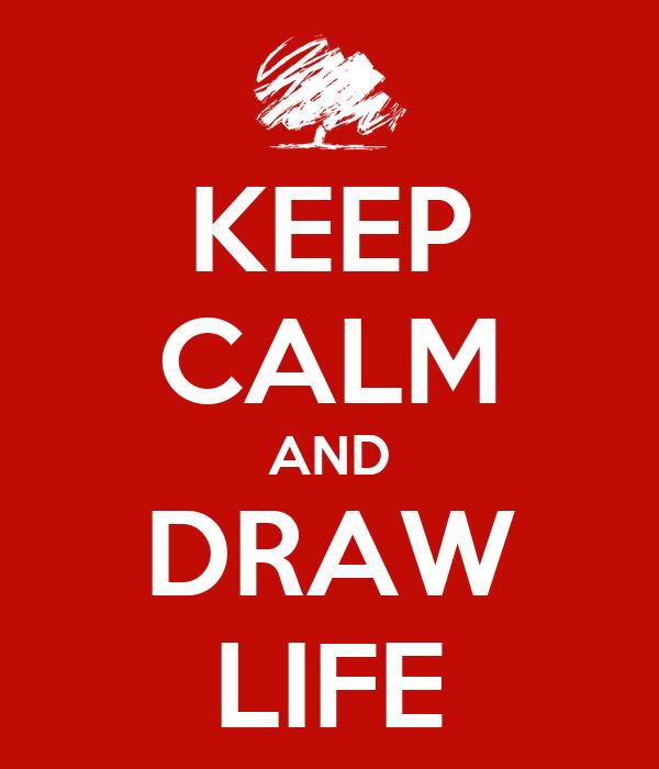 KEEP CALM AND DRAW LIFE