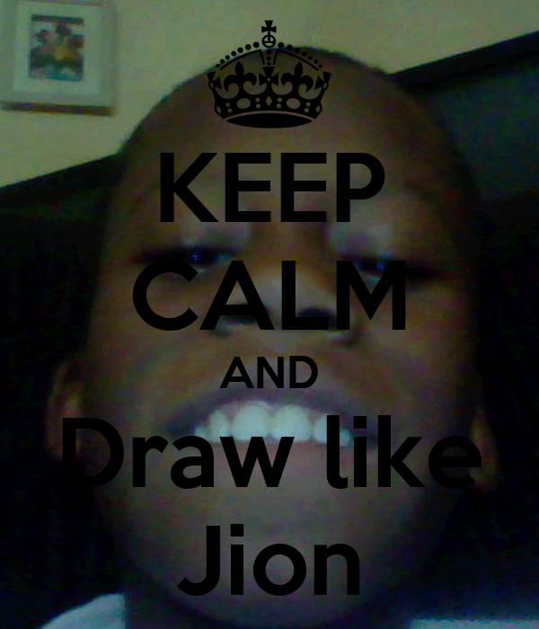 KEEP CALM AND Draw like Jion