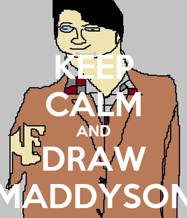 KEEP CALM AND DRAW MADDYSON