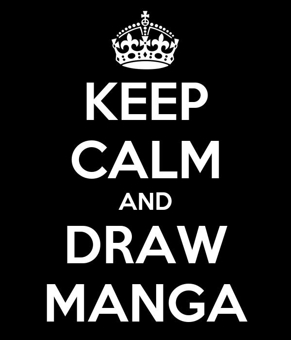 KEEP CALM AND DRAW MANGA
