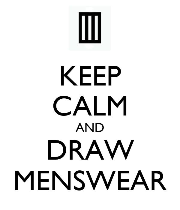KEEP CALM AND DRAW MENSWEAR