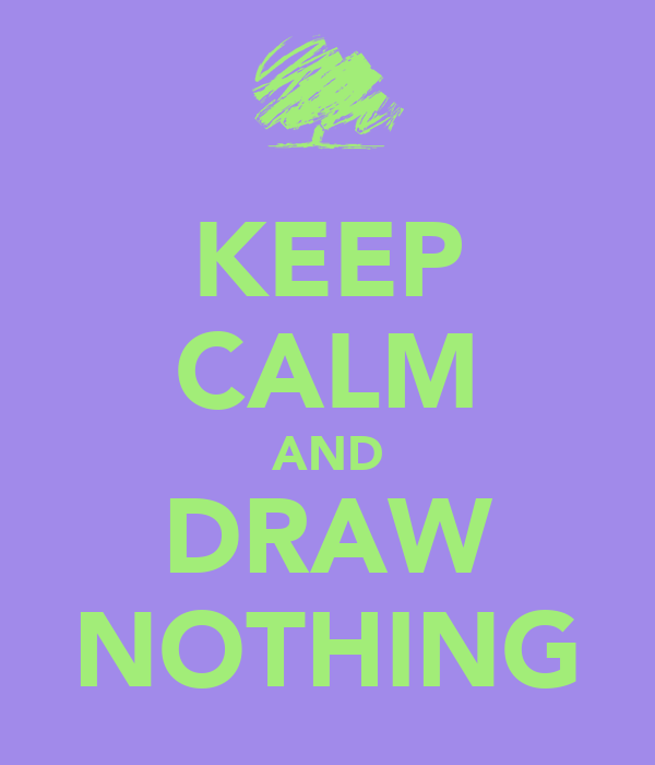 KEEP CALM AND DRAW NOTHING
