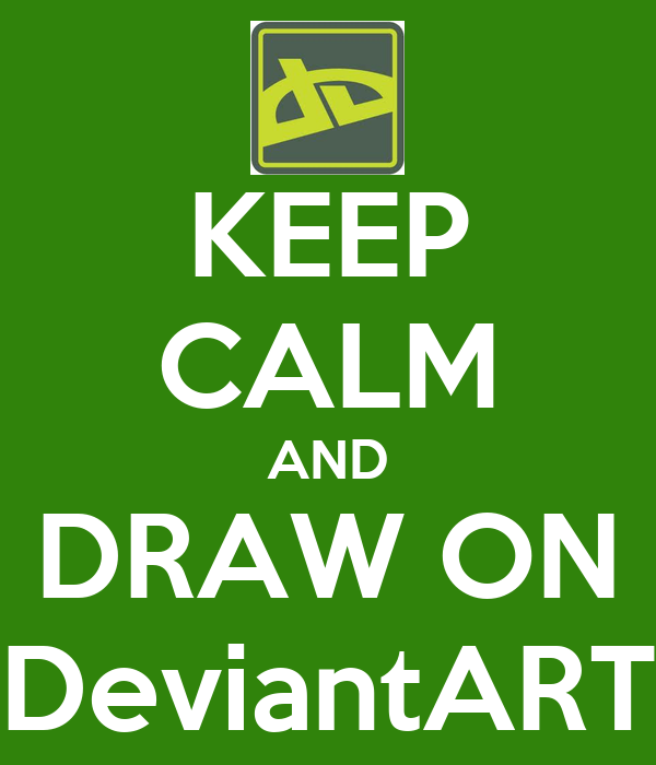 KEEP CALM AND DRAW ON DeviantART