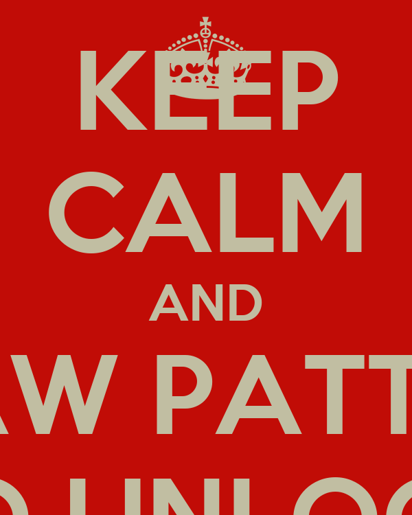 KEEP CALM AND DRAW PATTERN TO UNLOCK