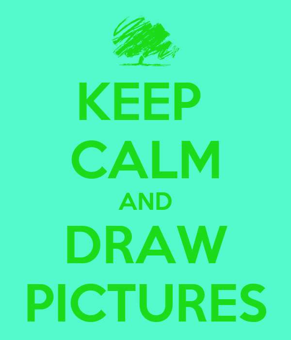 KEEP  CALM AND DRAW PICTURES
