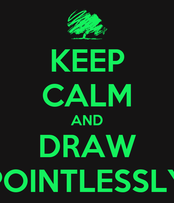 KEEP CALM AND DRAW POINTLESSLY