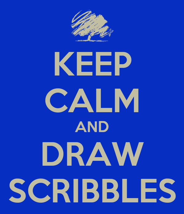 KEEP CALM AND DRAW SCRIBBLES