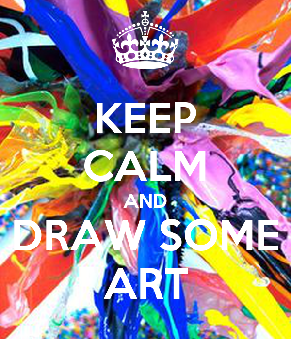 KEEP CALM AND DRAW SOME ART