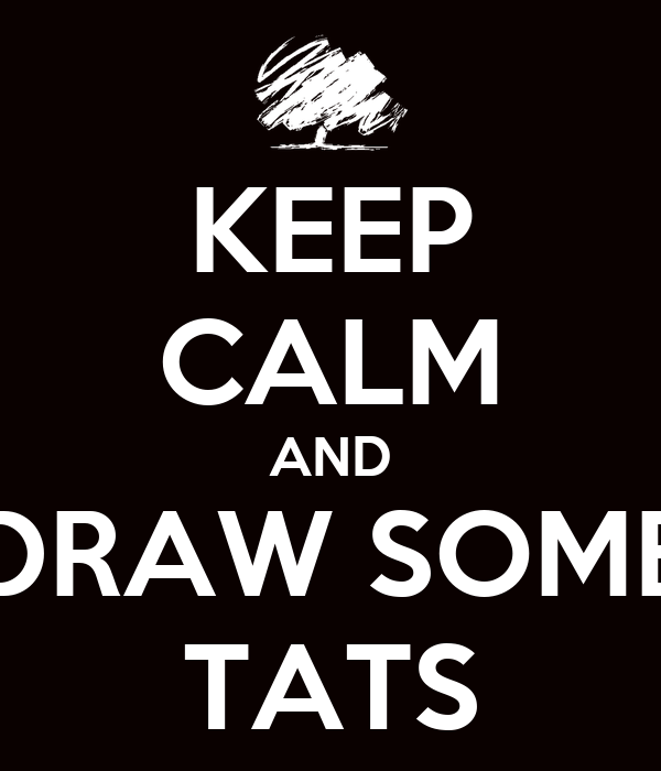KEEP CALM AND DRAW SOME TATS
