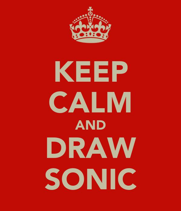 KEEP CALM AND DRAW SONIC
