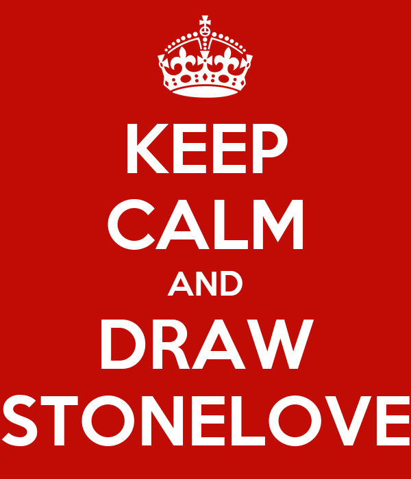 KEEP CALM AND DRAW STONELOVE