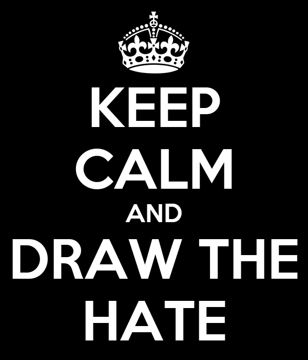KEEP CALM AND DRAW THE HATE