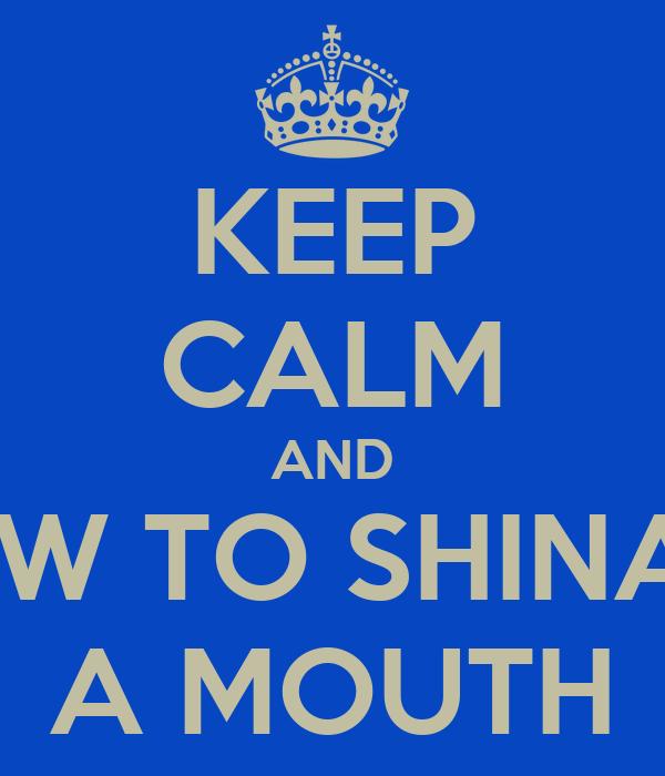 KEEP CALM AND DRAW TO SHINATTY A MOUTH