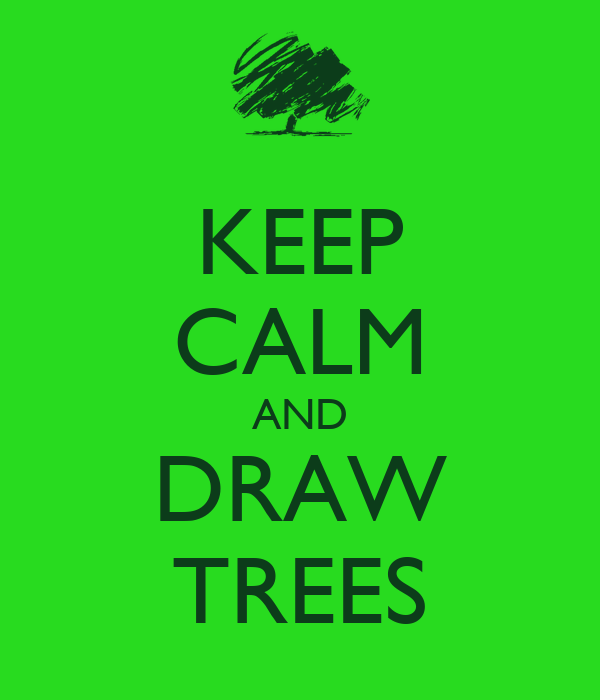 KEEP CALM AND DRAW TREES