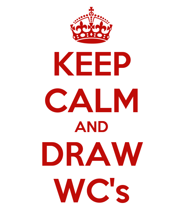KEEP CALM AND DRAW WC's
